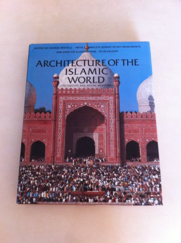 9780500340769: Architecture of the Islamic World: Its History and Social Meaning