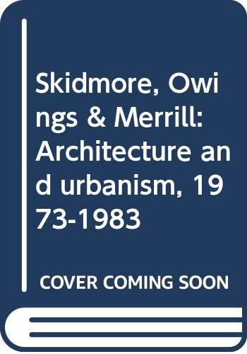 9780500340936: Skidmore, Owings & Merrill: Architecture and urbanism 1973-1983
