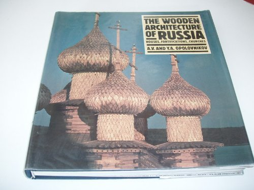 The Wooden Architecture of Russia: Opolovnikov, Alexander & Yelena Opolovnikova; Buxton, David