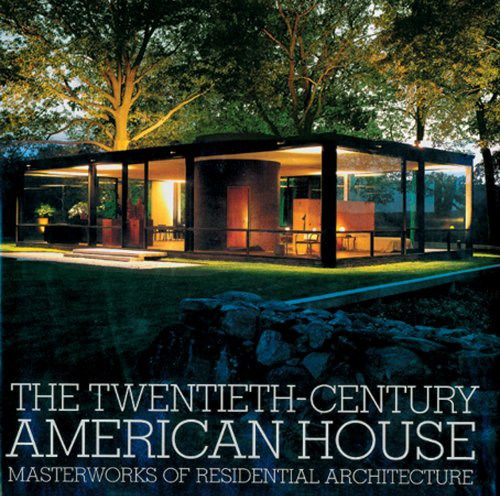 The Twentieth-century American House: Masterworks of Residential Architecture: The Twentieth ...