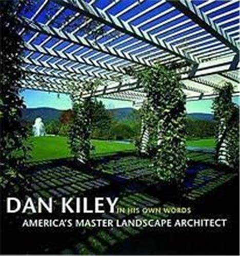 Dan Kiley in His Own Words: America's Master Landscape Architect