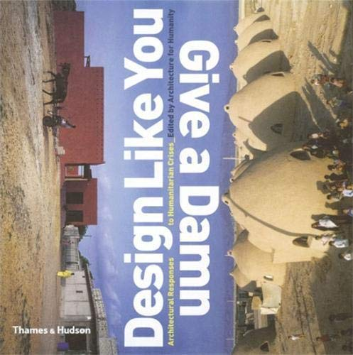 9780500342190: Design Like You Give A Damn : Architectural Reponses to Humanatarian Crises