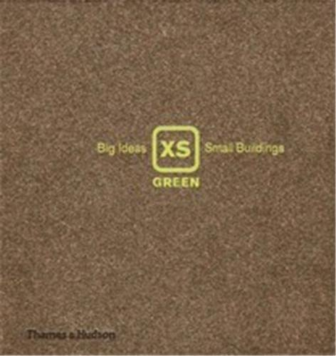9780500342305: XS Green: Big Ideas, Small Buildings