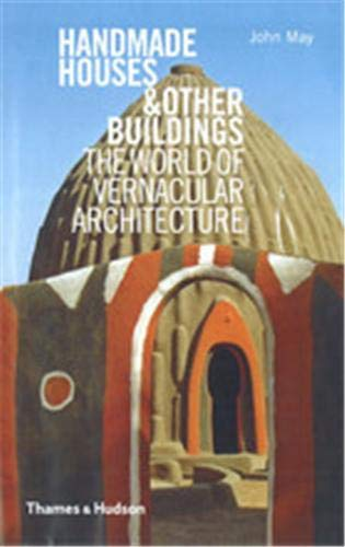 Handmade Houses Other Buildings: The World of: John May, Anthony