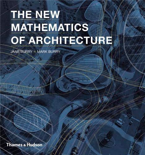 The New Mathematics of Architecture: Jane Burry; Mark