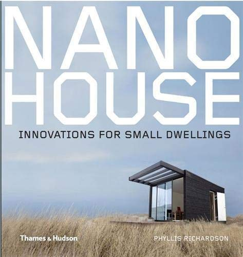 Nano House: Innovations for Small Dwellings (Hardcover): Phyllis Richardson