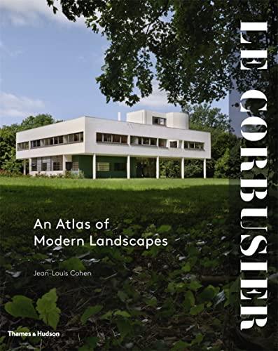 Le Corbusier: An Atlas of Modern Landscapes (Hardback): Jean-Louis Cohen, Barry Bergdoll