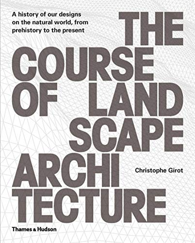 9780500342978: The Course of Landscape Architecture: A History of Our Designs on the Natural World, from Prehistory to the Present