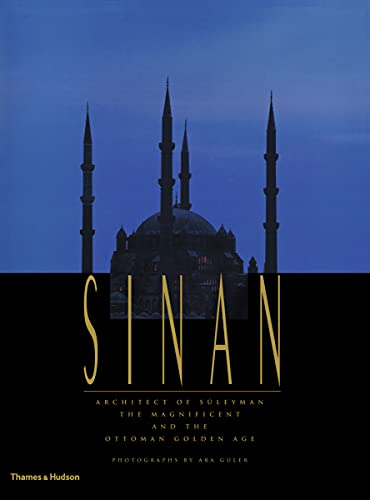 Sinan: Architect of Suleyman the Magnificent and the Ottoman Golden Age: Freely, John, Burelli, ...