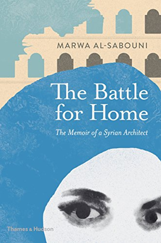 9780500343173: The Battle for Home: The Memoir of a Syrian Architect