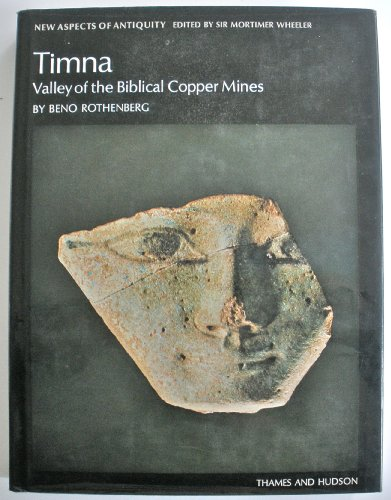 Timna: Valley of the Biblical Copper Mines (New Aspects of Antiquity): Rothenberg, Beno