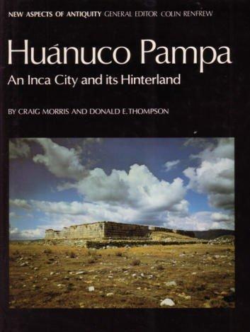 Huanuco Pampa: An Inca City and its Hinterland: Morris, Craig nd Donld E. Thompson
