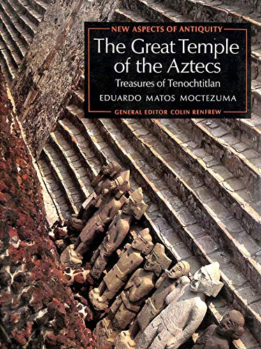 The Great Temple of the Aztecs: Treasures of Tenochtitlan, New Aspects of Antiquity
