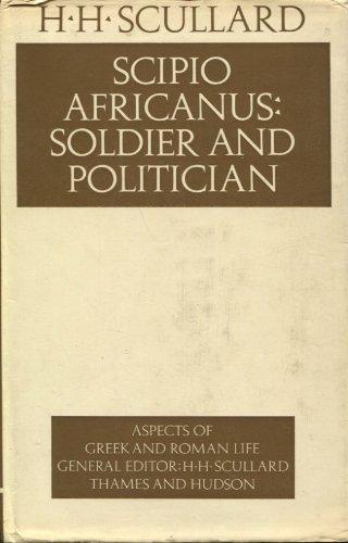 Scipio Africanus: Soldier and Politician (Aspects of: Scullard, H. H.