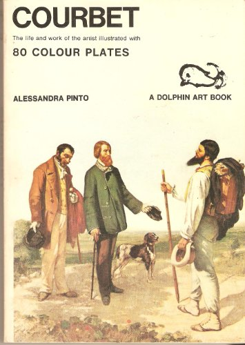 Courbet: The Life and Work of the Artist Illustrated With 80 Colour Plates (Dolphin Art Books): ...