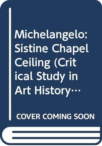 9780500460047: Michelangelo: Sistine Chapel Ceiling (Critical Study in Art History)