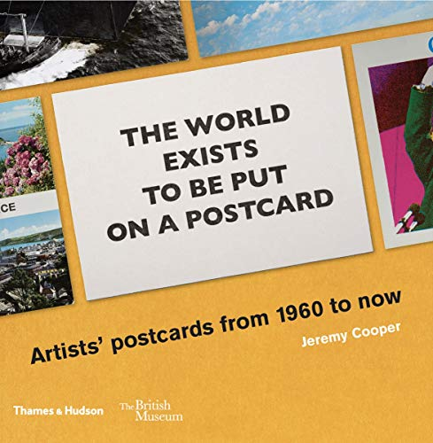 9780500480434: The world exists to be put on a postcard: Artists' postcards from 1960 to now (British Museum)