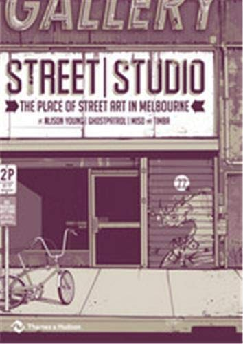 Street Studio: The Place Of Street Art In Melbourne: Young, Alison: Ghostpatrol: Miso & Timba