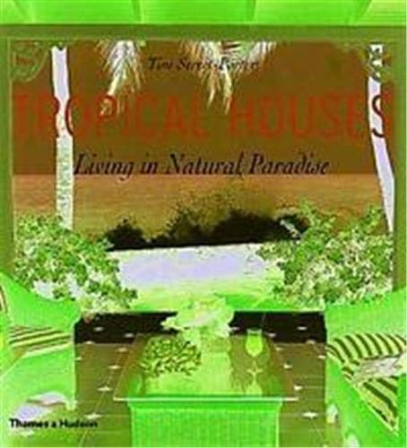 9780500510254: TROPICAL HOUSES, LIVING IN PARADISE [O/P]: Living in Natural Paradise
