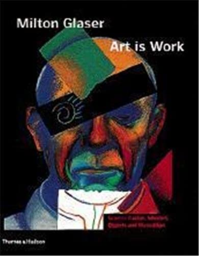 9780500510285: Milton Glaser: Art is Work: Art Is Work - Graphic Design, Interiors, Objects and Illustration