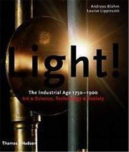 Light!: The Industrial Age 1750-1900, Art &: Bluhm, Andreas, Lippincott,
