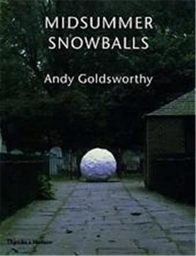 Midsummer Snowballs: Goldsworthy, Andy; Collins,