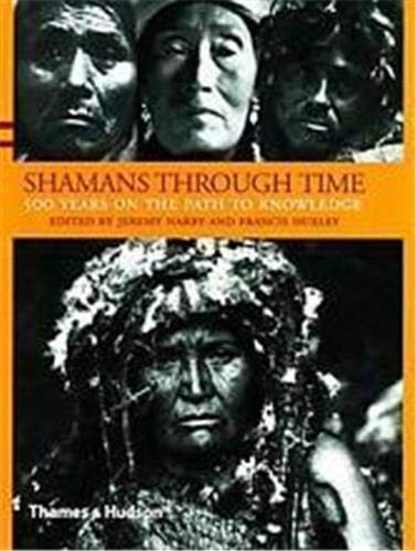 Shamans Through Time: 500 Years on the: Huxley, Francis, Narby,