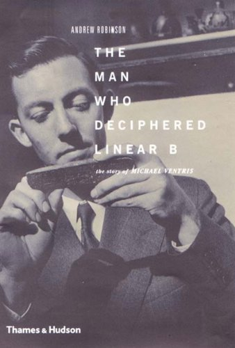 9780500510773: The Man Who Deciphered Linear B: The Story of Michael Ventris