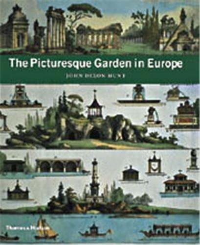 The Picturesque Garden in Europe: Hunt, John Dixon,