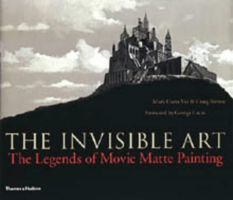 9780500510933: The Invisible Art: The Legends of Movie Matte Painting