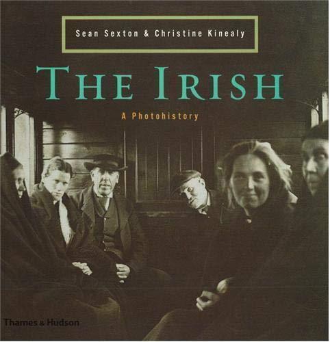 THE IRISH: A Photohistory 1840-1940: SEXTON, Sean; KINEALY, Christine