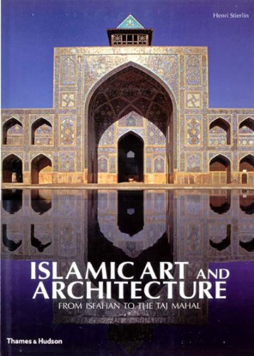 Islamic Art and Architecture: From Isfahan to the Taj Mahal: Stierlin, Henri