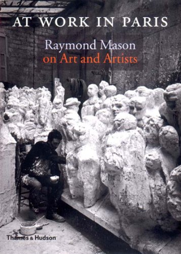 At Work in Paris: Raymond Mason on art and artists.