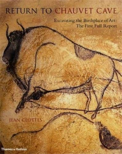 9780500511190: Return to Chauvet Cave: Excavating the Birthplace of Art - The First Full Report