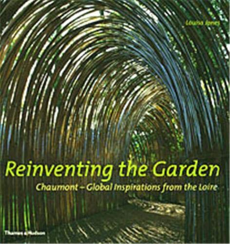 Reinventing the Garden: Chaumont--Global Inspirations from the Loire (0500511330) by Louisa Jones