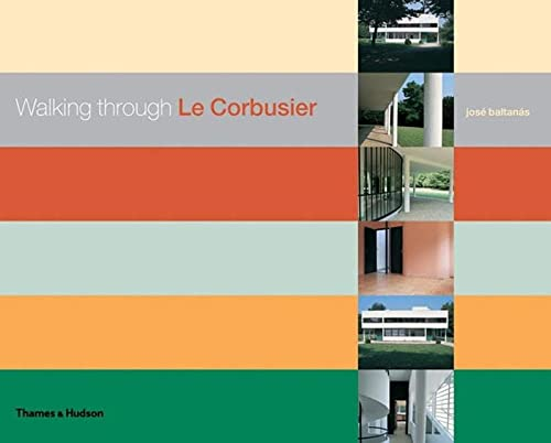 9780500512333: Walking Through Le Corbusier: A Tour of His Masterworks