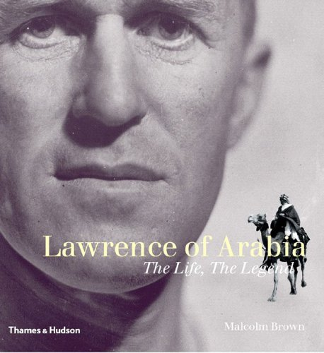 Lawrence of Arabia: The Life, The Legend: Malcolm Brown - FIRST EDITION HARDBACK