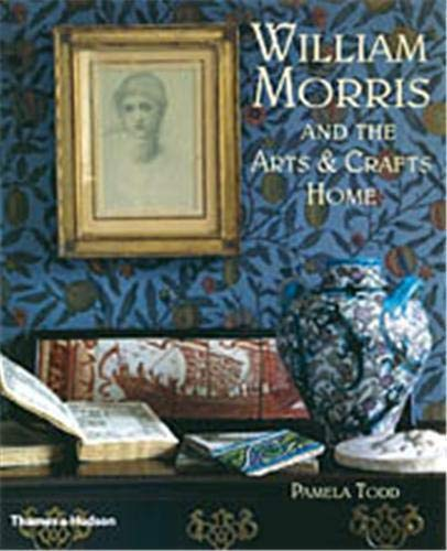 9780500512524: William Morris: and the Arts & Crafts Home: And the Arts and Crafts Home