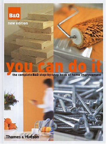 9780500512715: You Can Do it: The Complete 'B&Q' Step-by-Step Book of Home Improvement