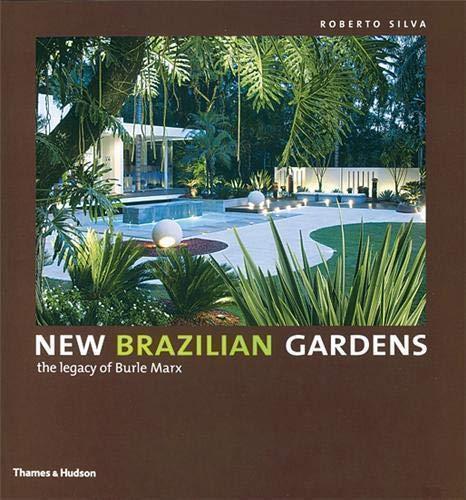 New Brazilian Gardens: The Legacy of Burle: Silva, Roberto