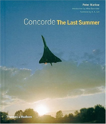 Concorde: The Last Summer: Peter Marlow, A. A. Gill'