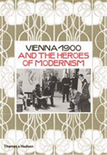 Vienna 1900 and the heroes of modernism.