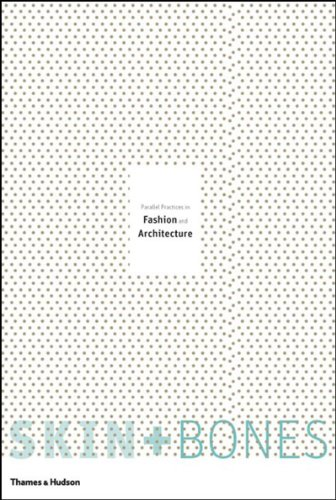 9780500513187: Skin + Bones: Parallel Practices in Fashion and Architecture