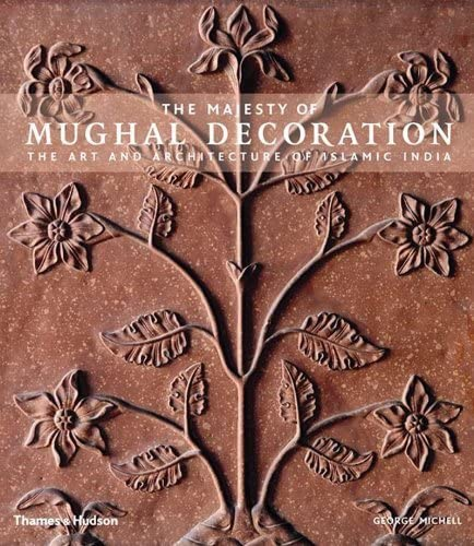9780500513774: The Majesty of Mughal Decoration: The Art and Architecture of Islamic India