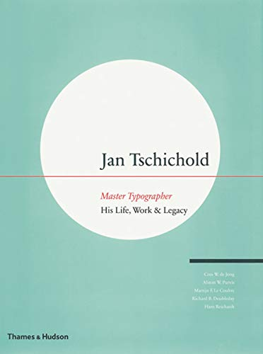 9780500513989: Jan Tschichold - Master Typographer: His Life, Work & Legacy: His Life, Work and Legacy