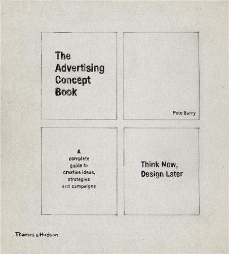 9780500514054: The Advertising Concept Book: Think Now, Design Later. by Pete Barry