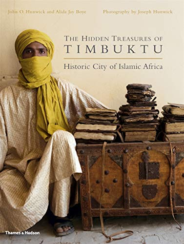 The Hidden Treasures of Timbuktu : Rediscovering: John O. Hunwick;