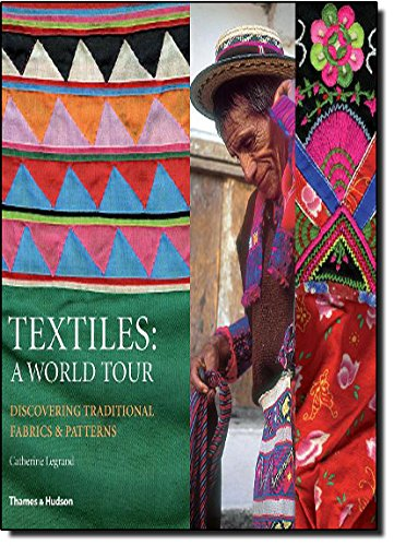 9780500514399: Textiles: A World Tour: Discovering Traditional Fabrics and Patterns