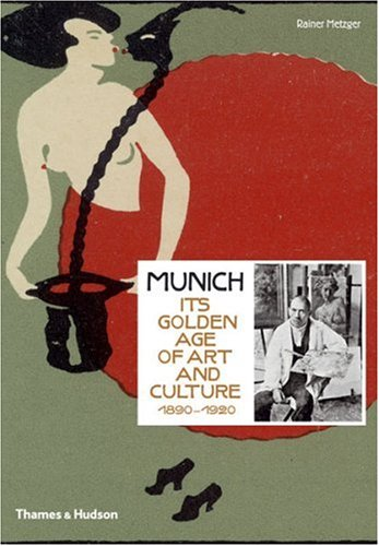 Munich: It's Golden Age Of Art & Culture 1890-1920: Metzger, Rainer