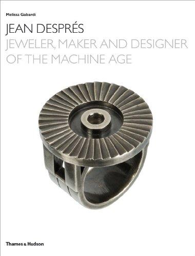 Jean Despres: Jeweler, Maker, and Designer of the Machine Age: Gabardi, Melissa